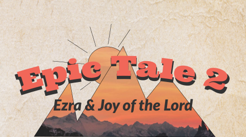 EPIC Tales: Ezra and Joy of the Lord