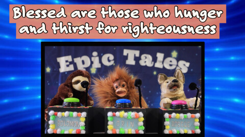 Epic 2: Blessed are Those who Hunger and Thirst for Righteousness