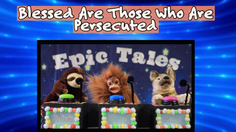 Epic 2: Blessed Are Those Who Are Persecuted